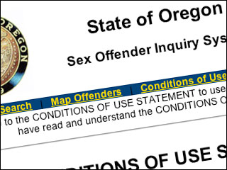 You can check for predatory sex offenders online. LINK. The Oregon State ...