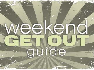 Your Weekend Get Out Guide